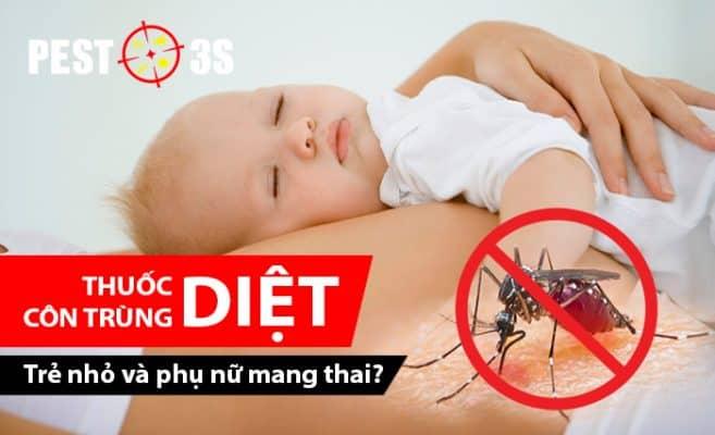 Thuốc diệt côn trùng có an toàn với trẻ nhỏ và phụ nữ mang thai không?
